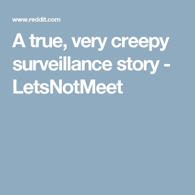 A true, very creepy surveillance story - LetsNotMeet