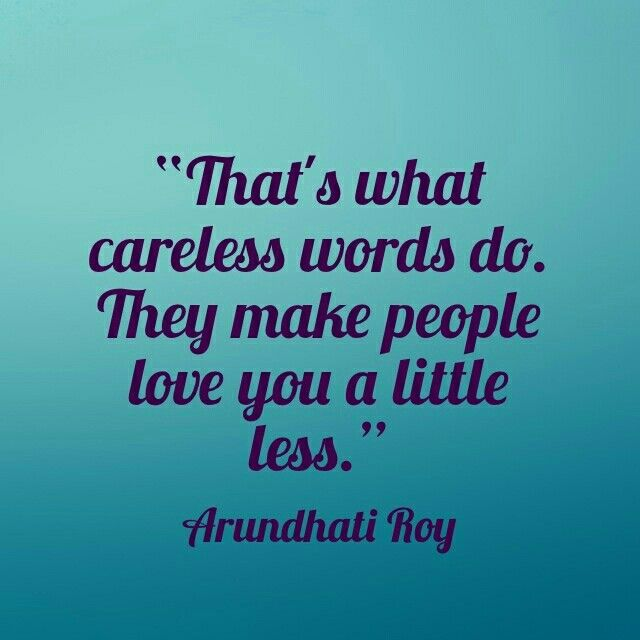 """That's What Careless Words Do. They Make People Love You"