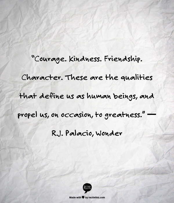 """Friendship Greatness: """"Courage. Kindness. Friendship. Character. These Are The"""