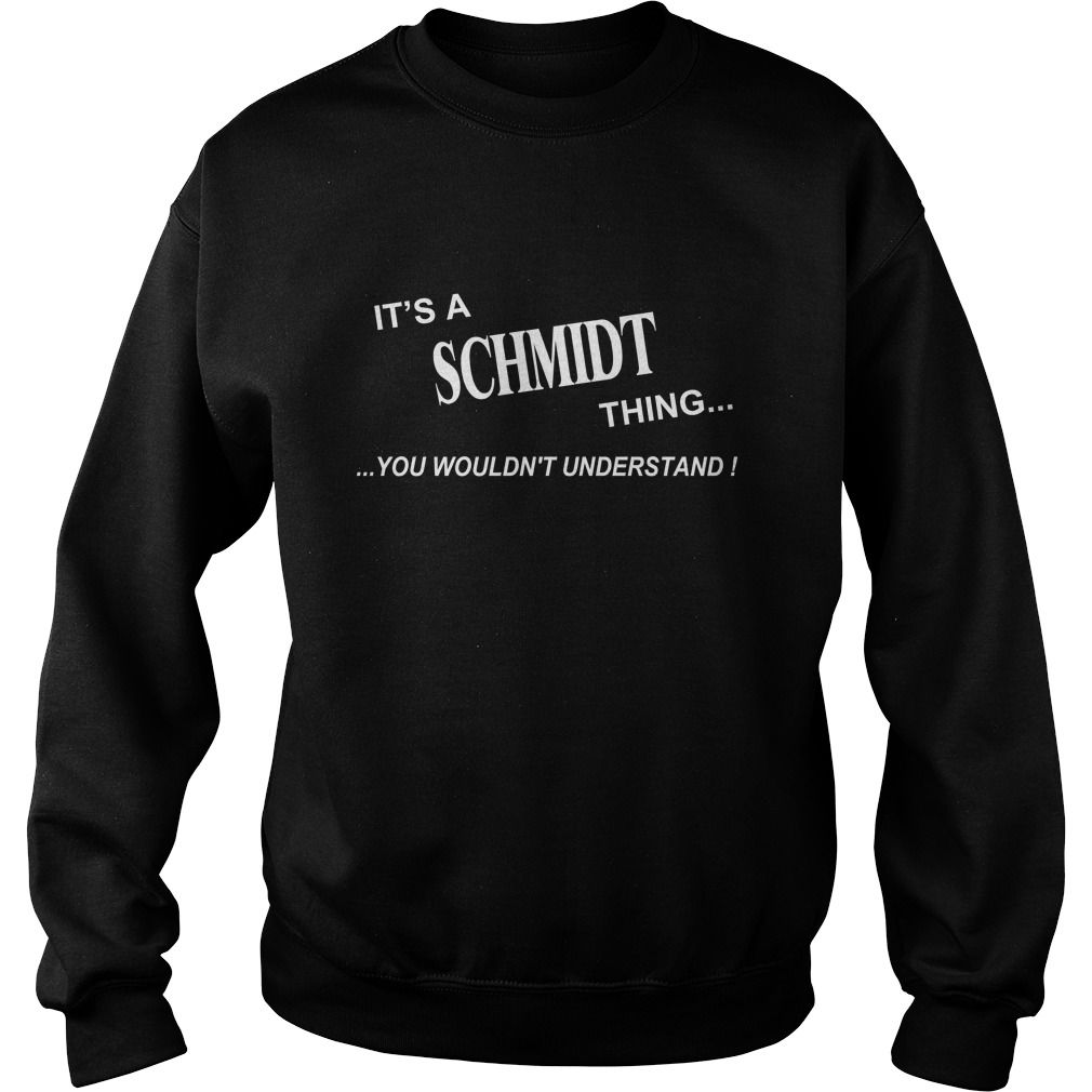 Schmidt Shirts names Its Schmidt Thing I am Schmidt my name is Schmidt Tshirts Schmidt TShirts Schmidt tee Shirt Hoodie Sweat Vneck for Schmidt #gift #ideas #Popular #Everything #Videos #Shop #Animals #pets #Architecture #Art #Cars #motorcycles #Celebrities #DIY #crafts #Design #Education #Entertainment #Food #drink #Gardening #Geek #Hair #beauty #Health #fitness #History #Holidays #events #Home decor #Humor #Illustrations #posters #Kids #parenting #Men #Outdoors #Photography #Products…