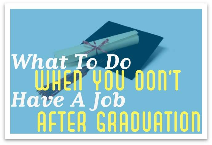 What to Do When You Don't Have a Job After Graduation
