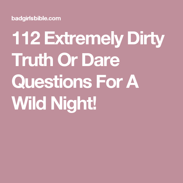 Extremely dirty truth or dare questions
