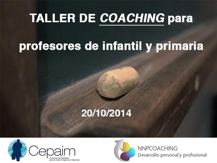 Taller de Coaching para docentes de infantil y primaria. Fundación Cepaim. 13 y 20 de octubre de 2014