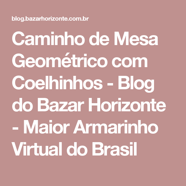 Caminho de Mesa Geométrico com Coelhinhos - Blog do Bazar Horizonte - Maior Armarinho Virtual do Brasil