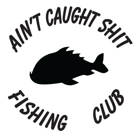 Aint caught shit fishing club decal vinyl sticker by decalsmania