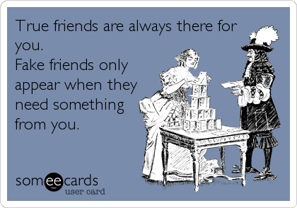 Why do some close friends only ever contact you when they need something?