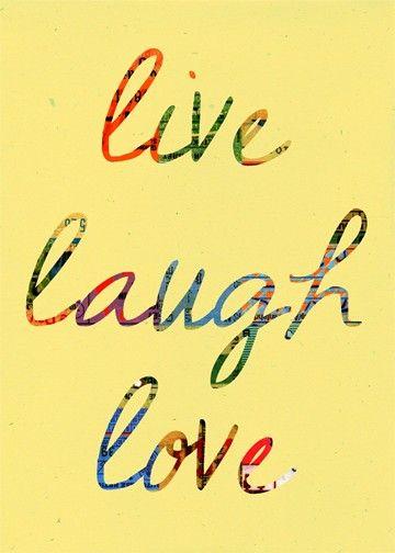 Live Laugh Love   Poster it   Pinterest   Mottos, Wisdom and ...