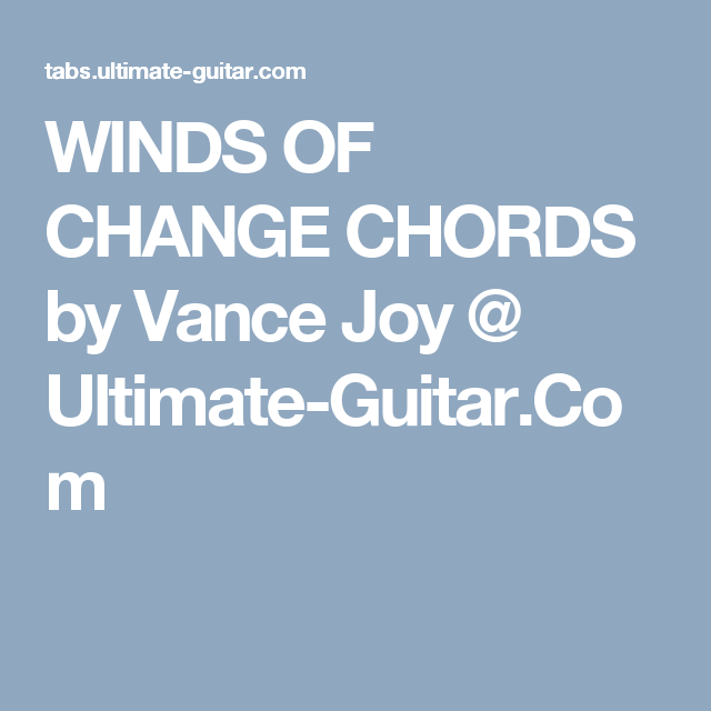 WINDS OF CHANGE CHORDS by Vance Joy @ Ultimate-Guitar.Com | Ukulele ...