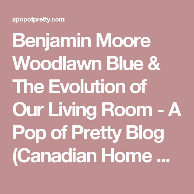Benjamin Moore Woodlawn Blue & The Evolution of Our Living Room - A ...