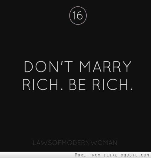 Don't marry rich. Be rich. | Quotes and Sayings | Rich quotes