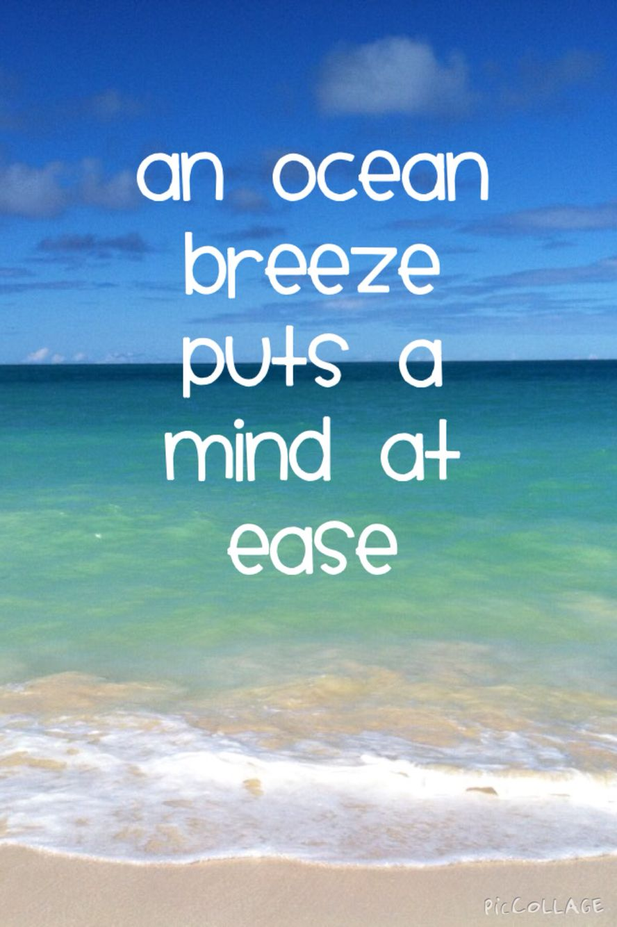 "Need A Vacation Quotes An Ocean Breeze Puts A Mind At Ease""  Vacation More  The"