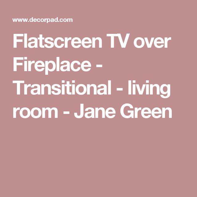 Flatscreen TV over Fireplace - Transitional - living room - Jane ...
