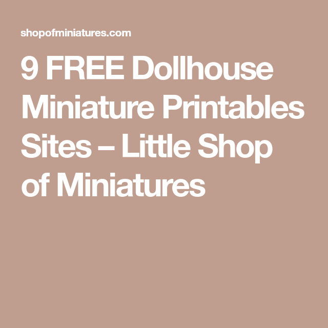 9 FREE Dollhouse Miniature Printables Sites – Little Shop of Miniatures