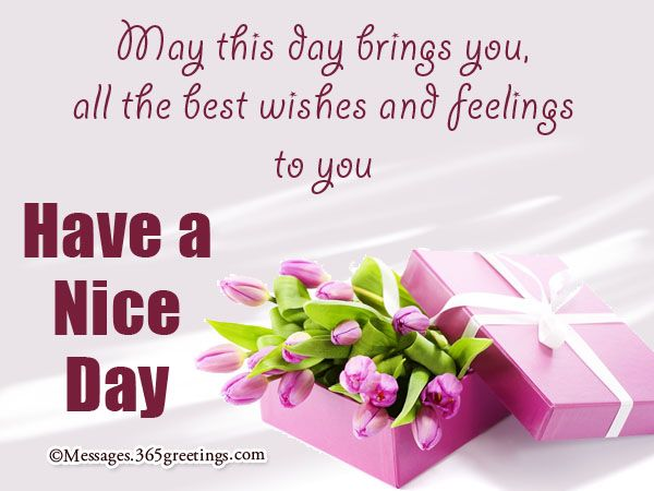 Good Day Messages Have A Nice Day Sms 365greetings Com Good Day Wishes Good Day Messages Good Morning Dear Friend