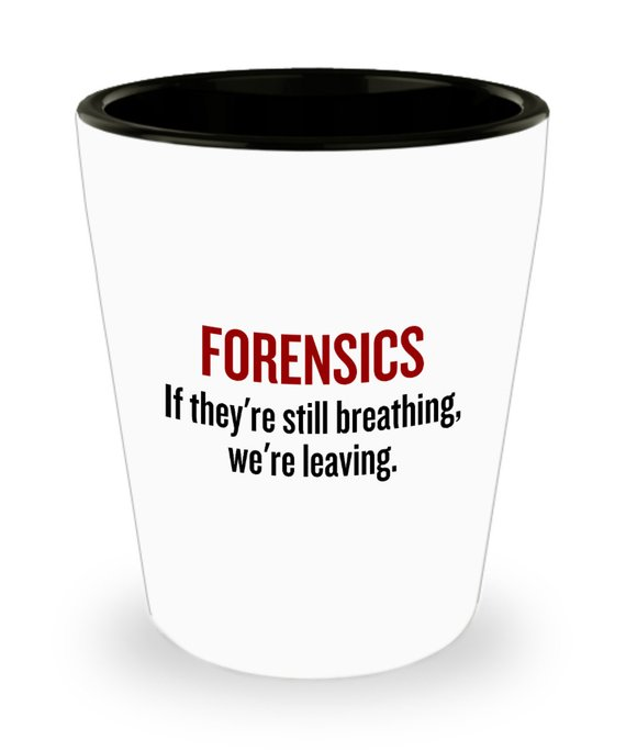 Funny Forensics Shot Glass Forensic Scientist Gift If They Re Still Breathing We Re Leaving Scientist Gifts Forensics Forensic Scientist