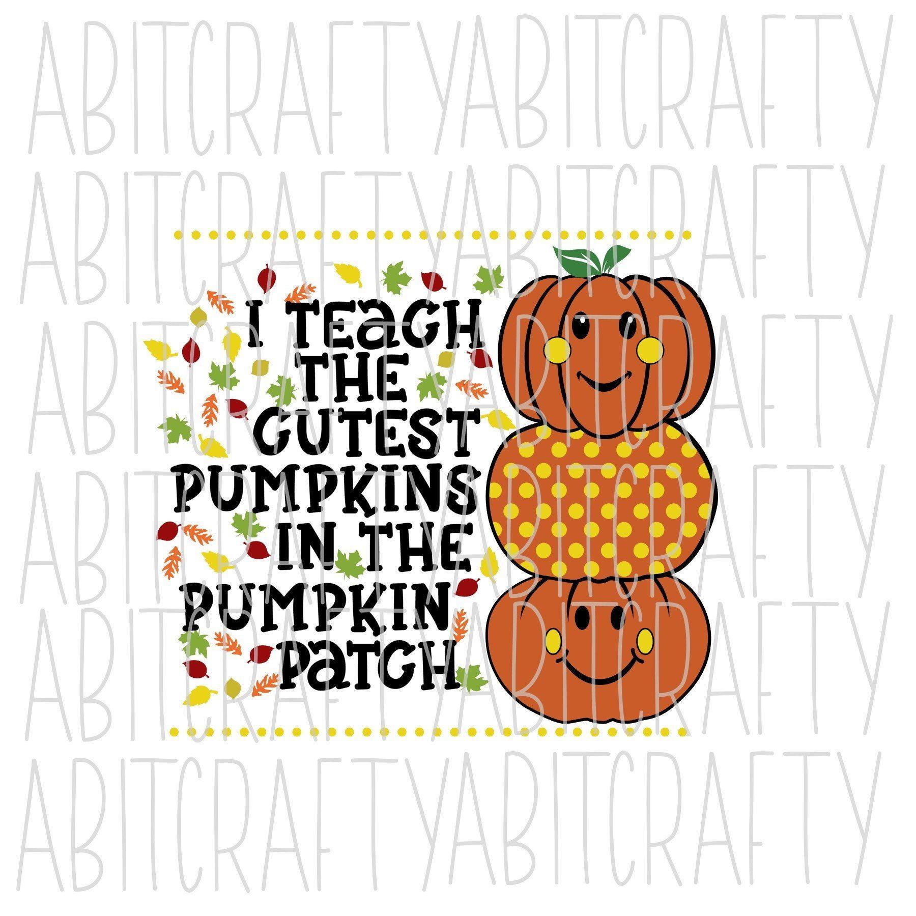 I Teach The Cutest Pumpkins In The Pumpkin Patch Svg Png Sublimation Digital Download Digital Download Etsy Cute Pumpkin Free Jokes