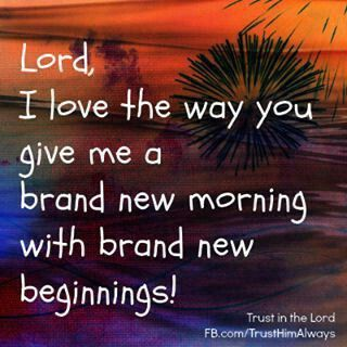 Lord, I love the way you give me a brand new morning with brand new beginnings! Thank You | Faith hope love, God loves you, Are you happy