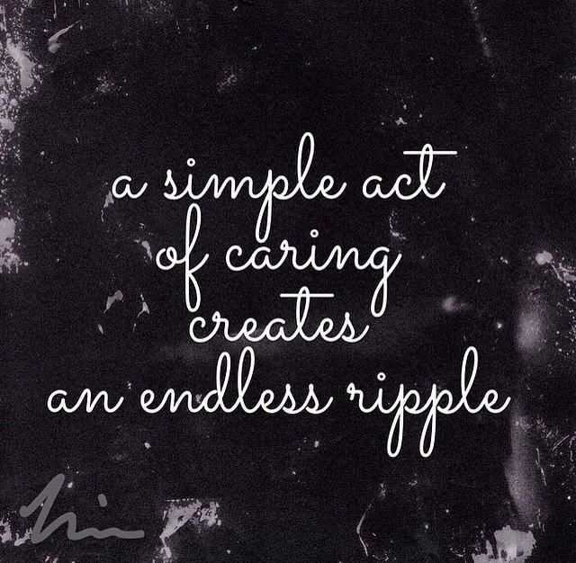 A Simple Act Of Caring Creates An Endless Ripple Be Yourself