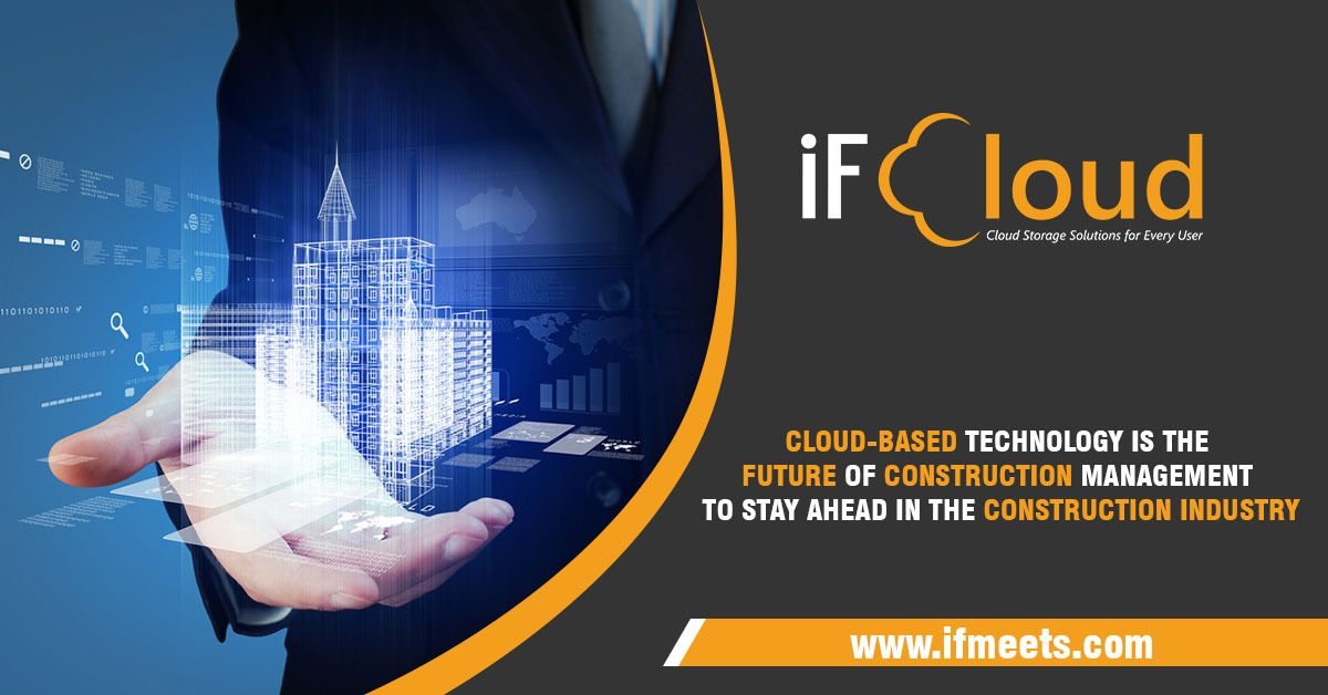Cloud Based Technology Is The Future Of Construction Management In 2020 Construction Management Cloud Based Management