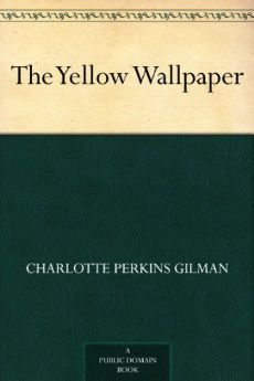 The Yellow Wallpaper by Charlotte Perkins Gilman 5 stars | Read it 2018 in 2018 | Pinterest | Books, Audio books and Kindle