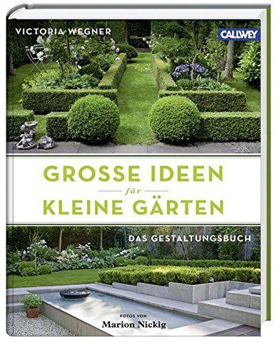21 Ideen Für Große Und Kleine Gärten: Große Ideen Für Kleine Gärten: Das Gestaltungsbuch Von Vi