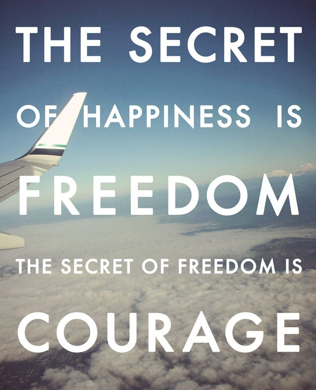 Inspirational Quotes On Freedom: The Secret Of Happiness Is Freedom, The