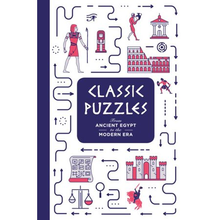 Classic Puzzles : From Ancient Egypt to the Modern Era