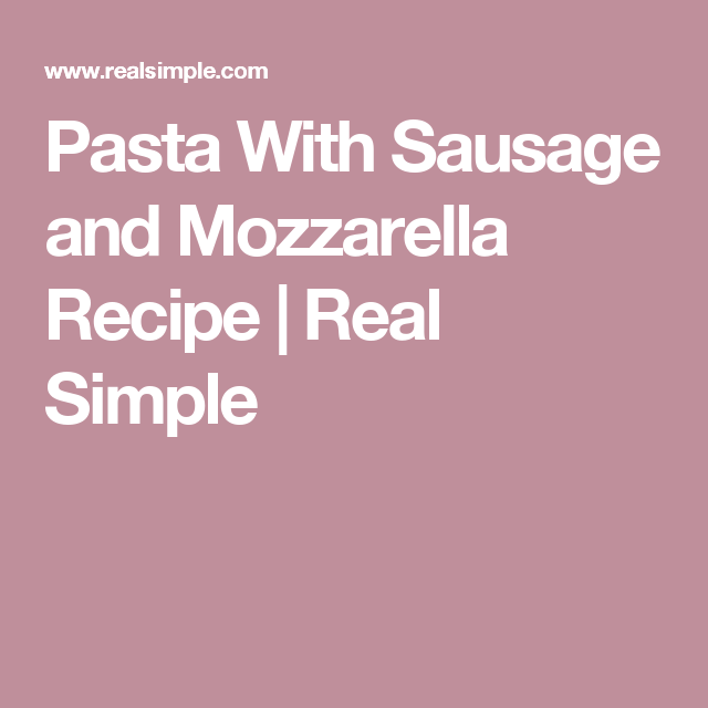 Chicken sausage pasta recipe real simple