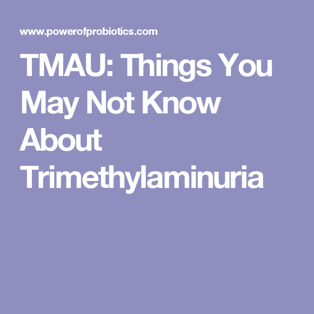 TMAU: Things You May Not Know About Trimethylaminuria | tmau