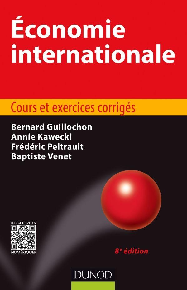 Economie Internationale Cours Et Exercices Corriges De Bernard Guillochon Annie Kawecki Frederic Petrault C Economie Internationale Economie Macroeconomie