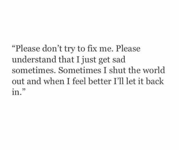 Please Dont Try To Fix Me Quotess Pinterest Quotes Sad