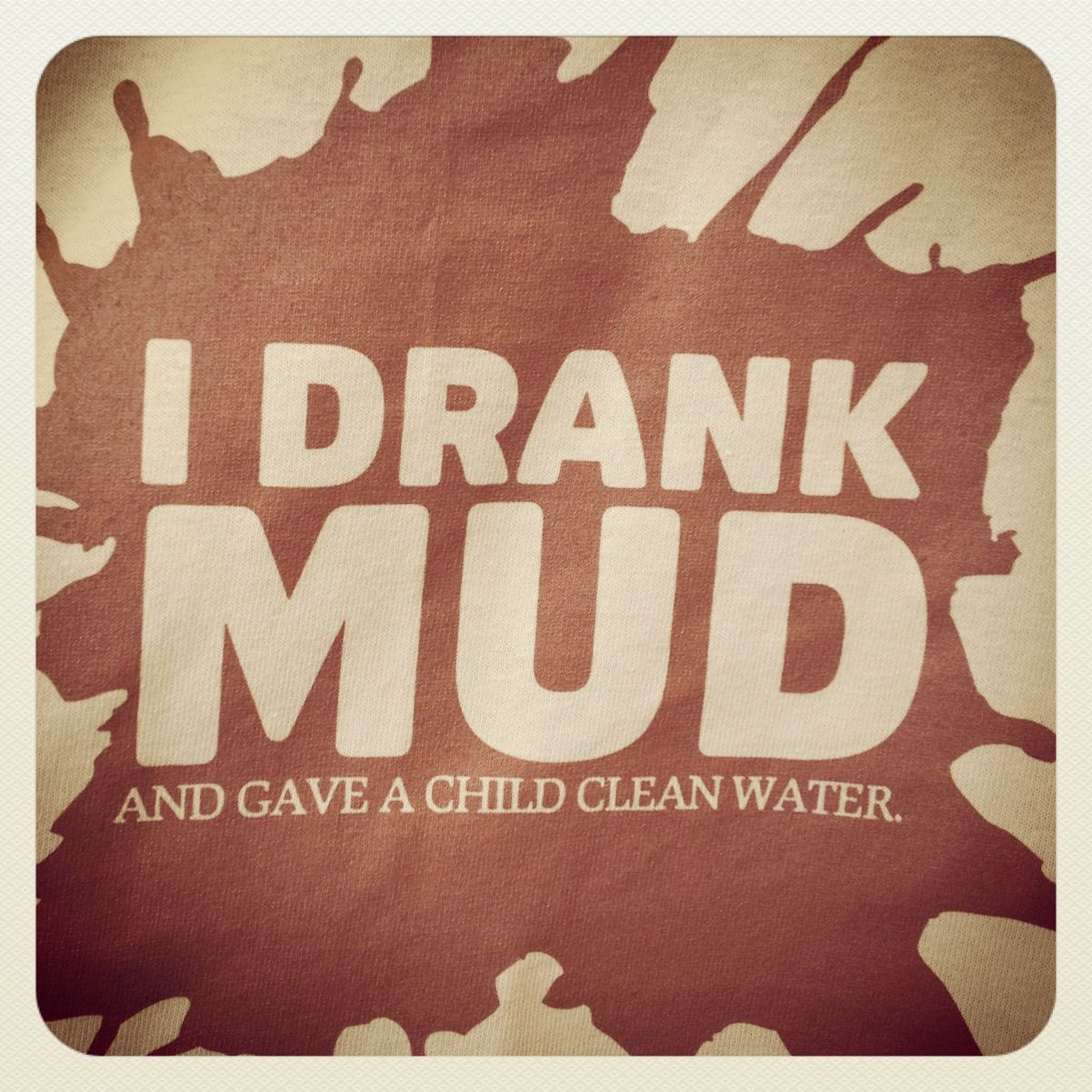 Drink ye some mud.