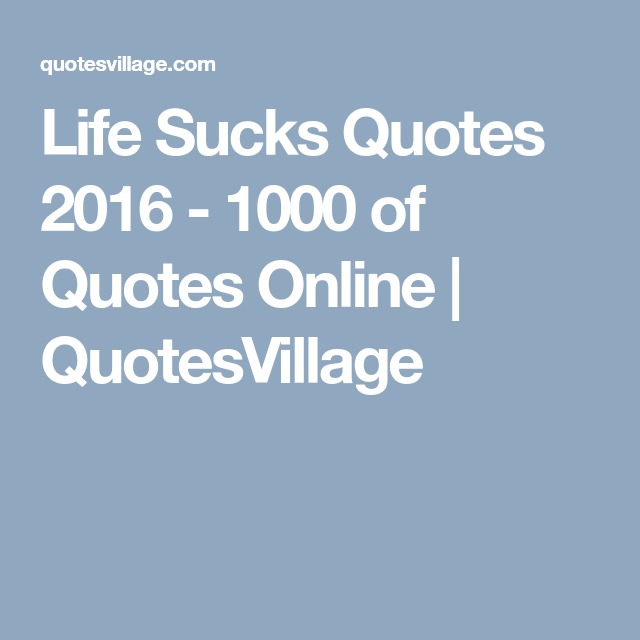 Life Sucks Quotes Prepossessing Life Sucks Quotes 2016  1000 Of Quotes Online  Quotesvillage  My .