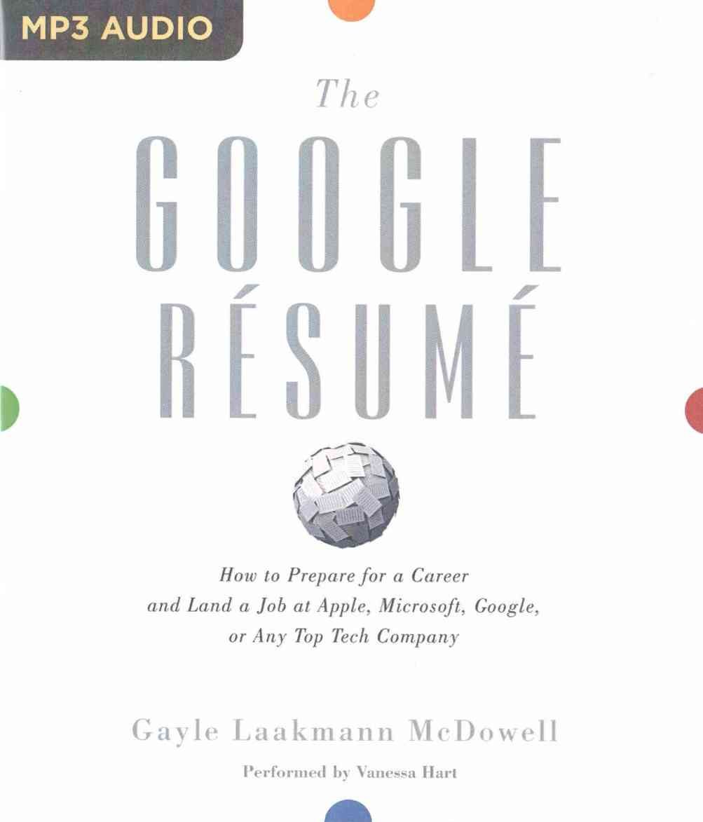 The Google Resume How To Prepare For A Career And Land A Job At