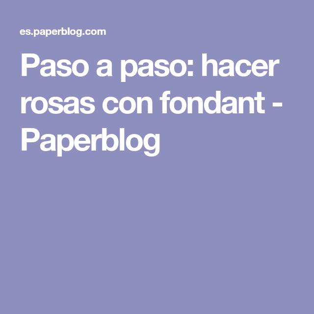 Paso a paso: hacer rosas con fondant - Paperblog