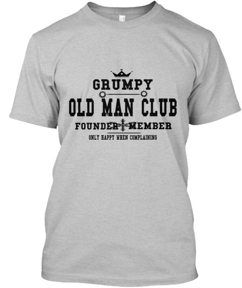 370bfb94ac001 Grumpy Old Man Club Founder Member Only Happy When Complaining Light  Heather Grey T-Shirt Front
