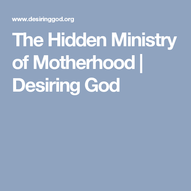 The Hidden Ministry of Motherhood | Desiring God