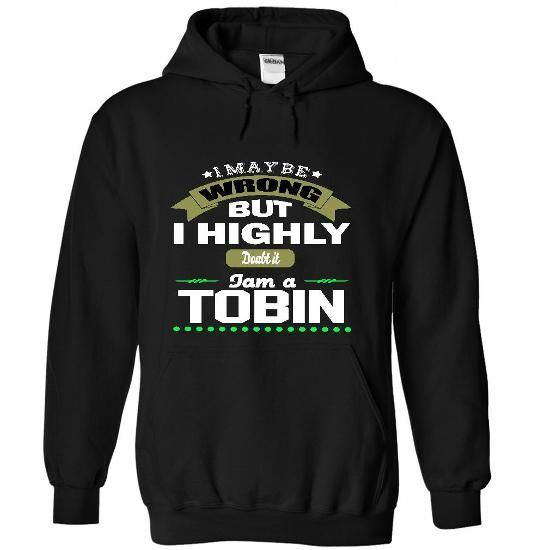 I May Be Wrong But I Highly Doubt It I Am A TOBIN - T S - #shirt with quotes #sweaters for fall. SATISFACTION GUARANTEED => https://www.sunfrog.com/Names/I-May-Be-Wrong-But-I-Highly-Doubt-It-I-Am-A-TOBIN--T-Shirt-Hoodie-Hoodies-Year-Birthday-7457-Black-32214838-Hoodie.html?68278