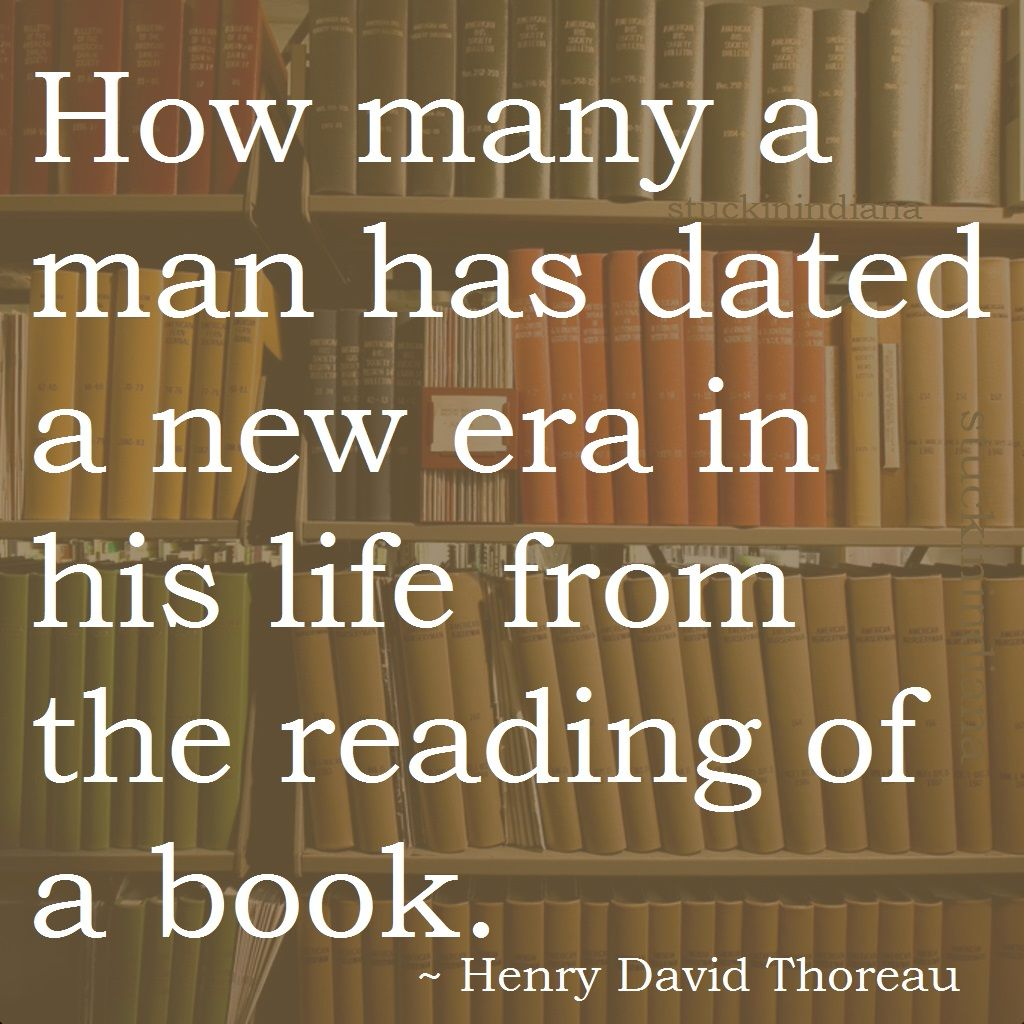 How Many A Man Has Dated A New Era In His Life From The Reading Of A Book Henry David Thoreau Walden Quotes Henry David Thoreau Thoreau New Era