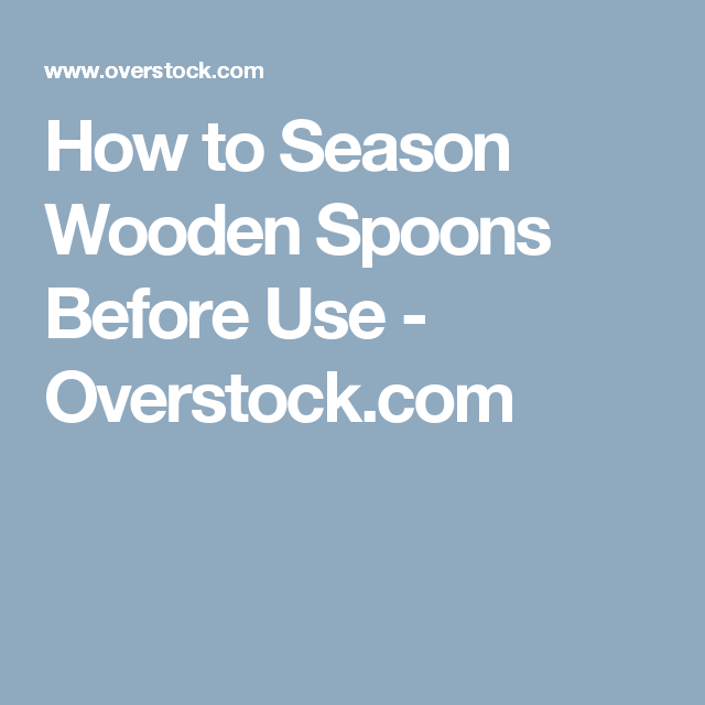 How to Season Wooden Spoons Before Use - Overstock.com
