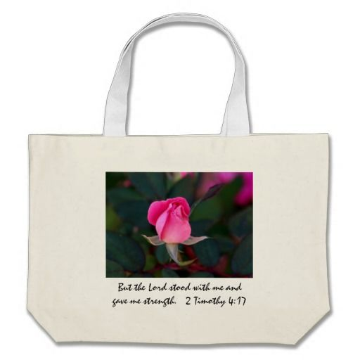 Floral Tote, Pink Rose w/ Scripture VerseFloral Tote, Pink Rose w/ Scripture Verse; Pretty Blooming Pink Rose Bud, with scripture verse about God's strength. But the Lord stood with me and gave me strength. 2 Timothy 4:17