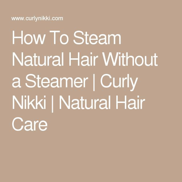 How To Steam Natural Hair Without a Steamer   Curly Nikki   Natural Hair Care