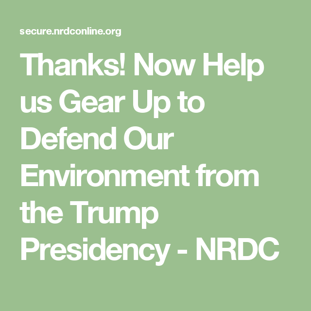 Thanks! Now Help us Gear Up to Defend Our Environment from the Trump Presidency - NRDC