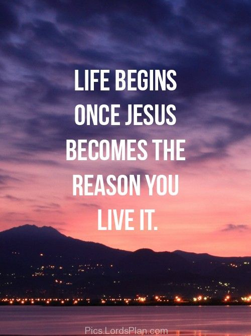 Life begins once.., Jesus is everything, you can do