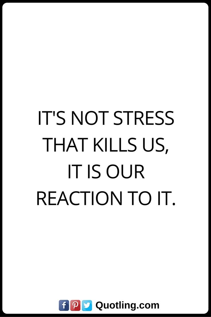 Stress Quotes It S Not Stress That Kills Us It Is Our Reaction To It Stress Quotes Self Love Quotes Words Worth