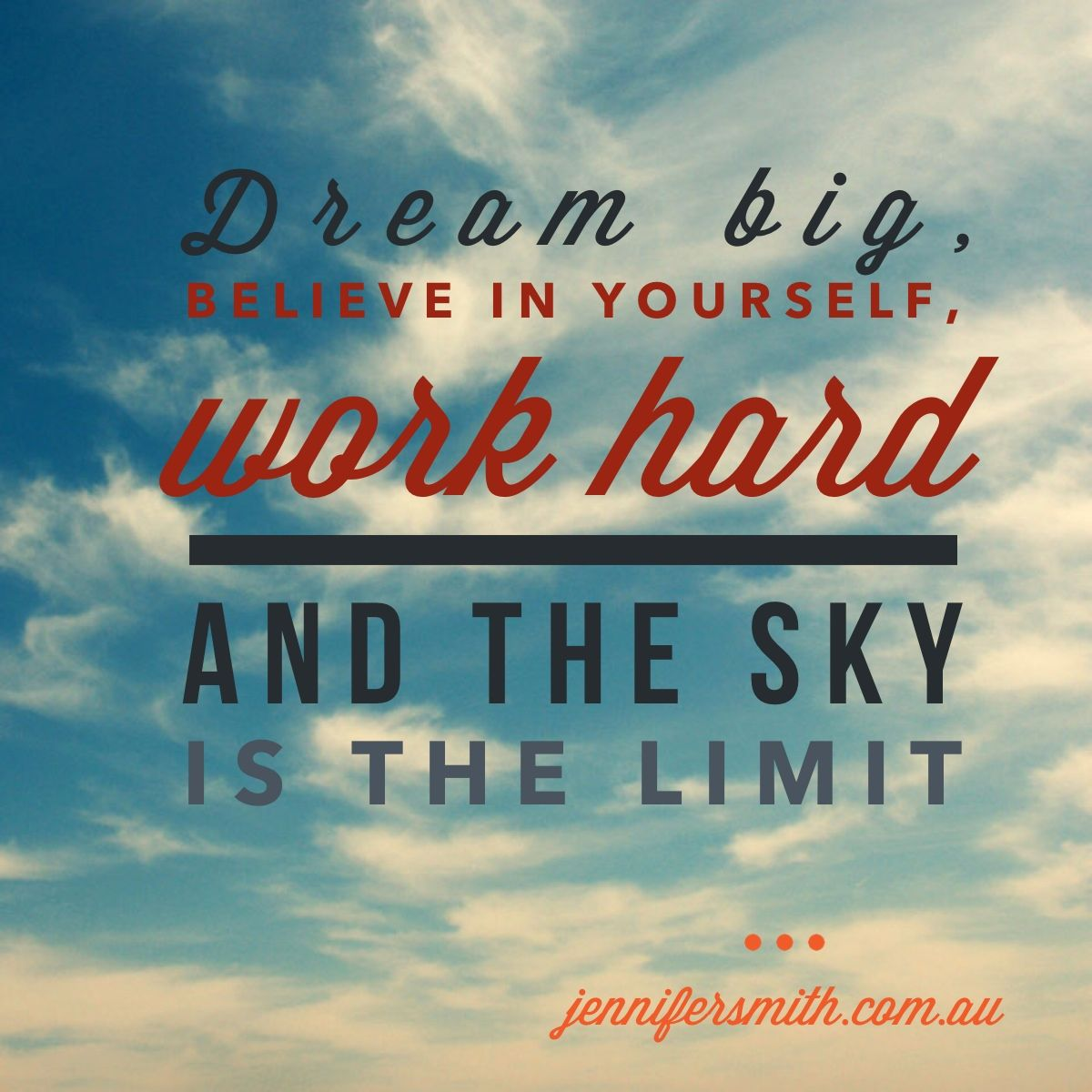 Quotes About Hard Work And Dreams: Dream Big, Believe In Yourself, Work Hard And The Sky Is