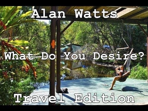 Alan Watts - What Do You Desire? Travel Edition   lucidpractice.com