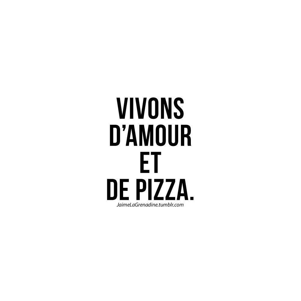 Vivons D Amour Et De Pizza Jaimelagrenadine Citation