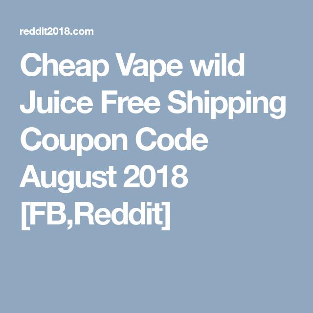 Cheap Vape wild Juice Free Shipping Coupon Code August 2018 [FB