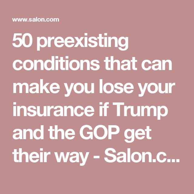 50 preexisting conditions that can make you lose your ...